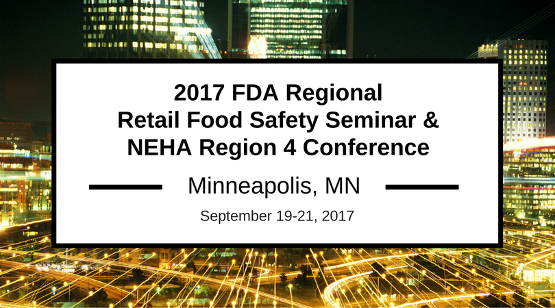 2017 FDA Central Region Retail Food Protection Seminar and NEHA Region 4 Biannual Educational Conference